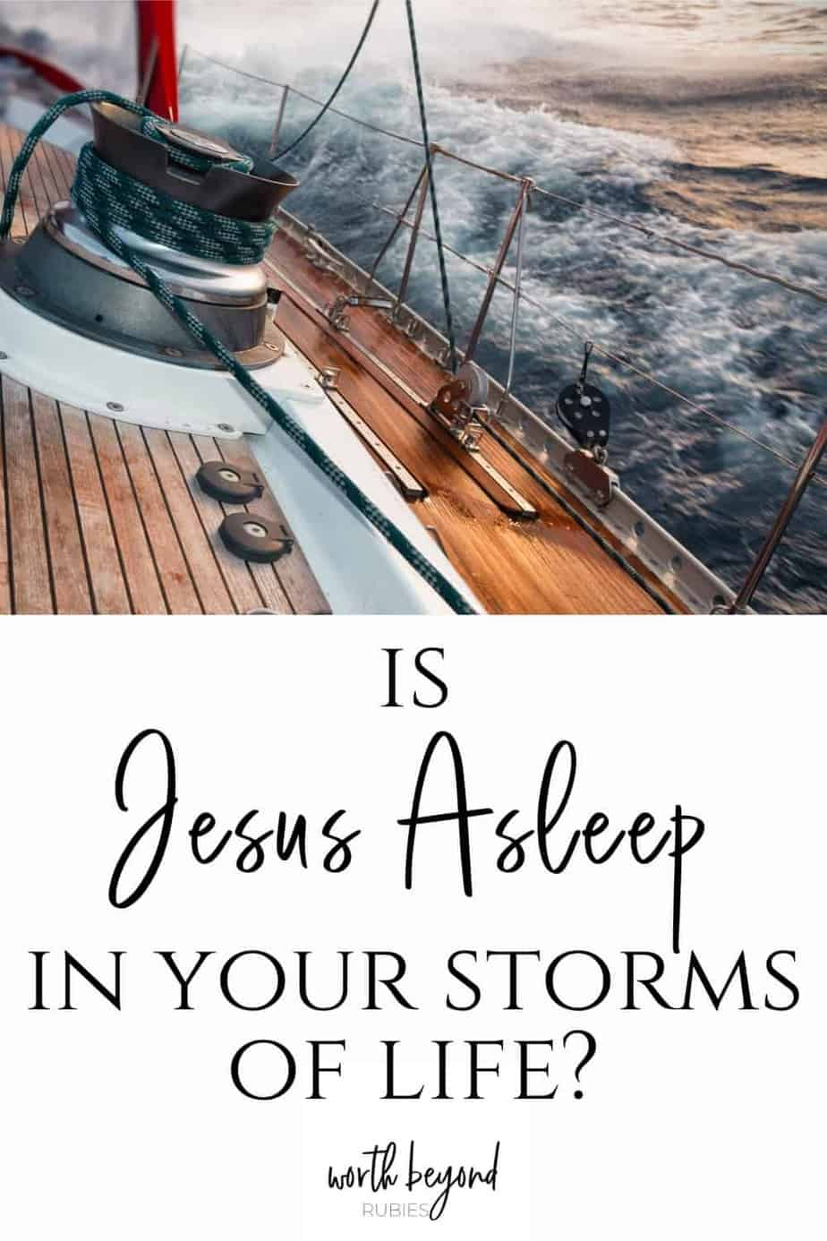 An image of a wooden deck of a ship in stormy waters and text that says Is Jesus Asleep in Your Storms of Life?