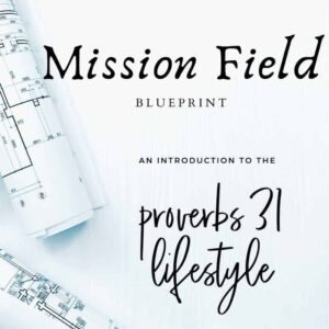 "An image of blueprints with a text overlay that says ""Mission Field Blueprint - An Introduction to the Proverbs 31 Lifestyle"""