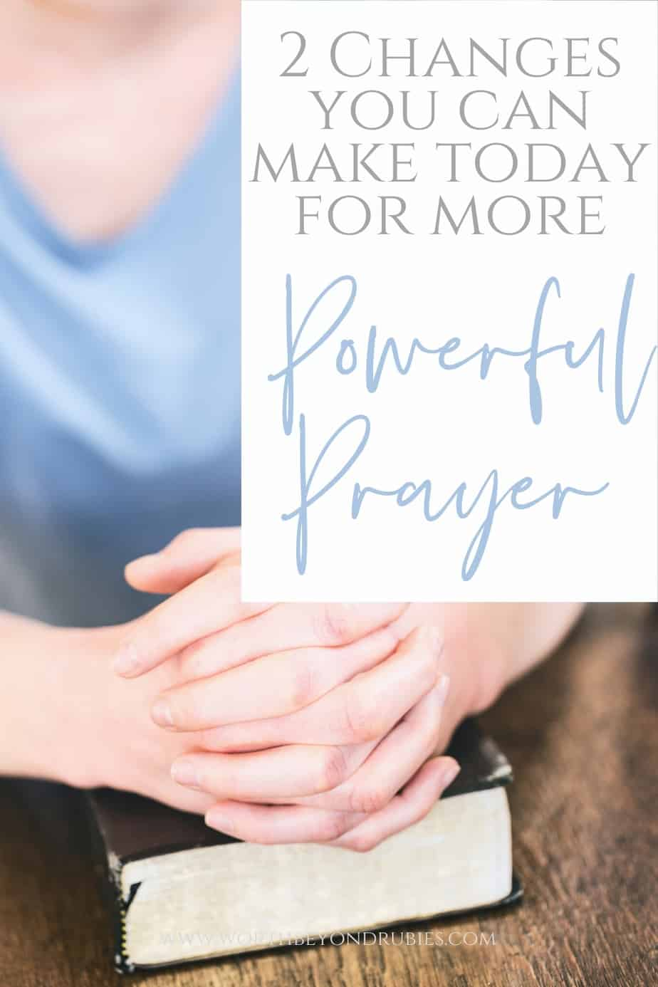A woman's hands folded in prayer and text that says 2 Changes You Can Make Today for More Powerful Prayer