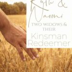 A woman's hands touching wheat in a field and a text overlay that says The Ruth and Naomi Relationship- Two Widows and Their Kinsman Redeemer
