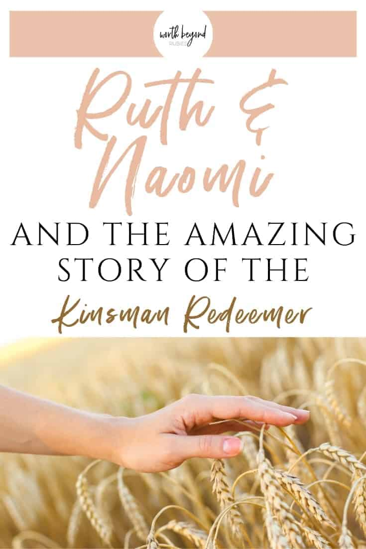 An image of a woman's hand touching the heads of grain in a field and text that says Ruth and Naomi and the Amazing Story of the Kinsman Redeemer
