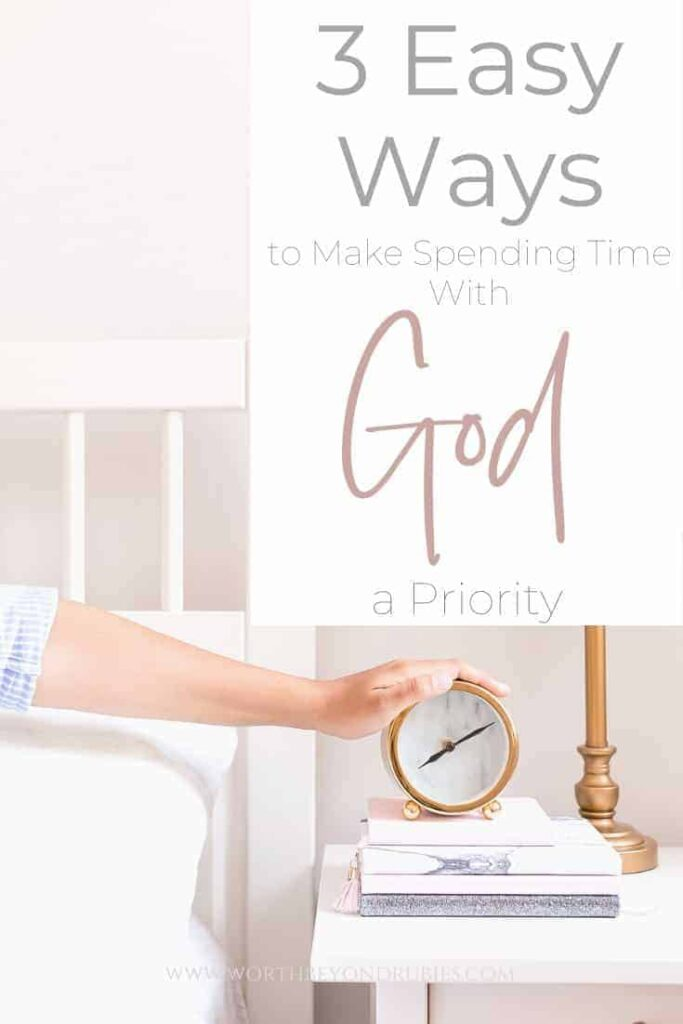 A woman's arm reaching out from bed to touch an alarm clock and a text overlay that says 3 Easy Ways to Make Spending Time With God a Priority