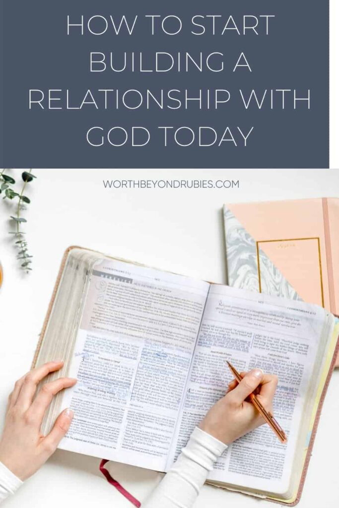 An image a Bible and a woman's hand with a pen about to highlight in it and text overlay that says How to Start Building a Relationship With God Today