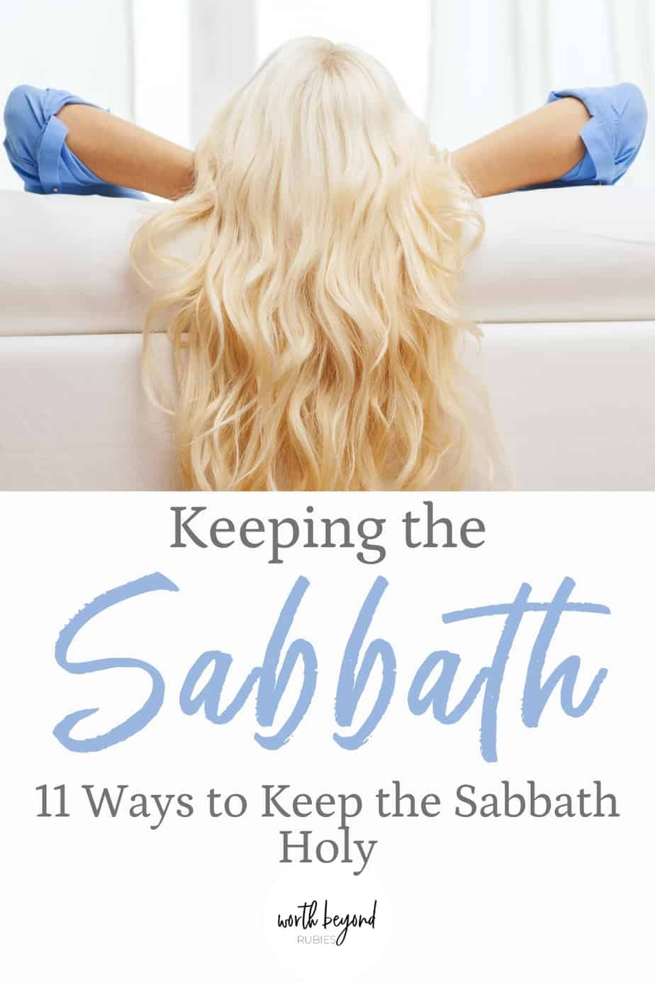 A blonde woman resting against the back of a couch with hands behind her head and text that says Keeping the Sabbath - 11 Ways to Keep the Sabbath Holy