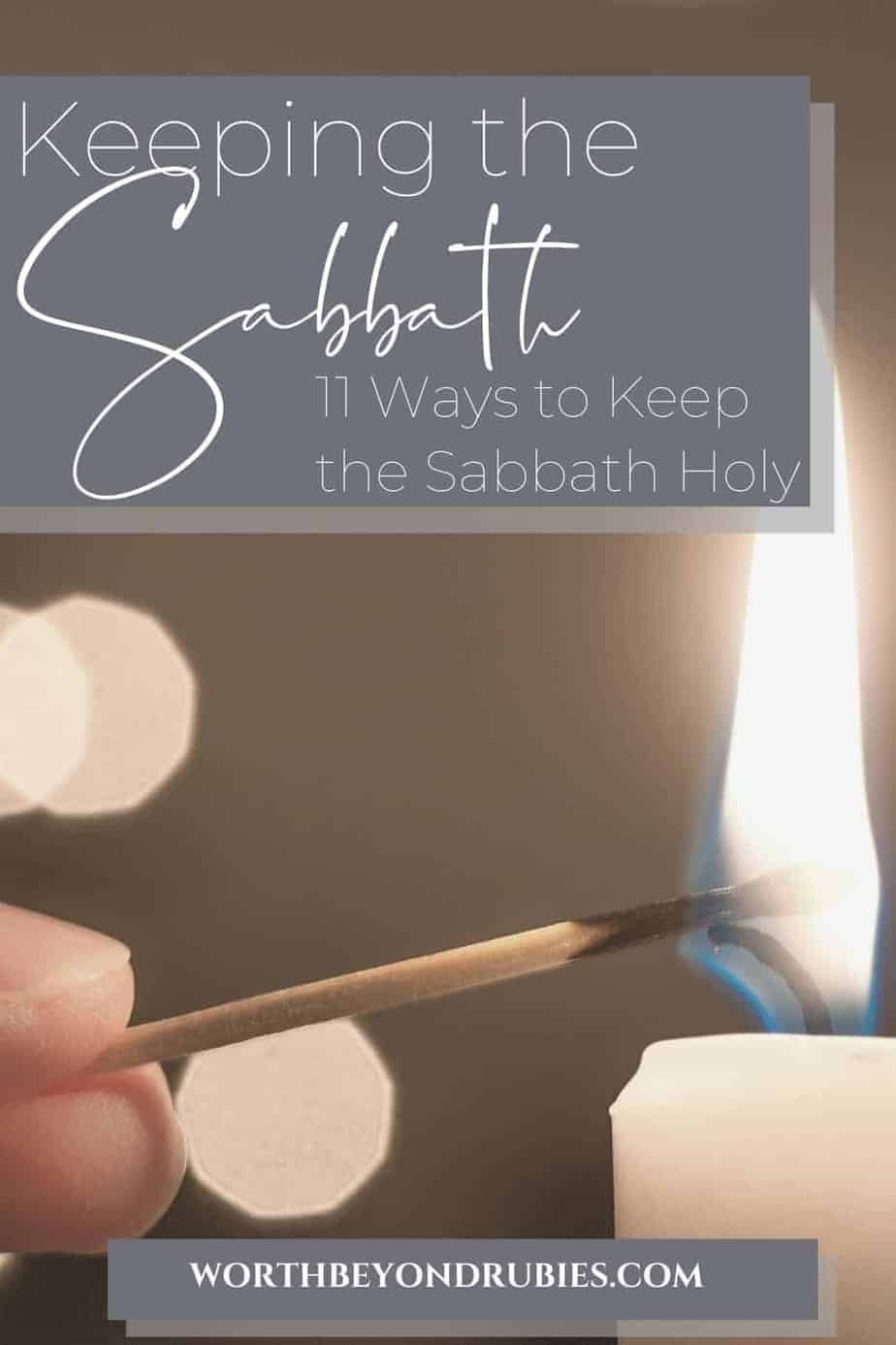 An image of a woman's hand holding a match and lighting a candle with glimmering lights in the background and text that says Keeping the Sabbath - 11 Ways to Keep the Sabbath Holy