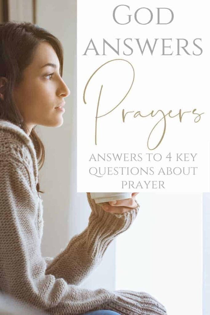 An image of a woman looking out a window thoughtfully holding a coffee mug. Text overlay that says God Answers Prayer - Answers to 4 Key Questions About Prayer