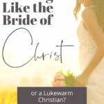 Are You Waiting Like the Bride of Christ or a Lukewarm Christian? 1