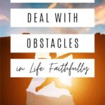 How to Deal With Obstacles in Life Faithfully 1