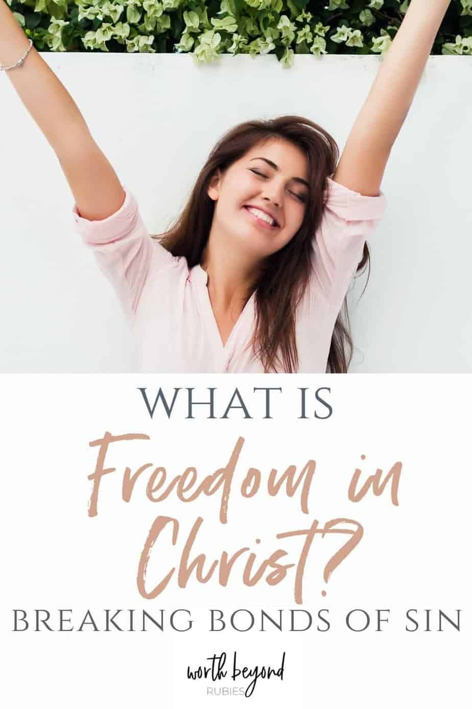 happy woman with arms in air and text that says What is Freedom in Christ? - Breaking Bonds of Sin!