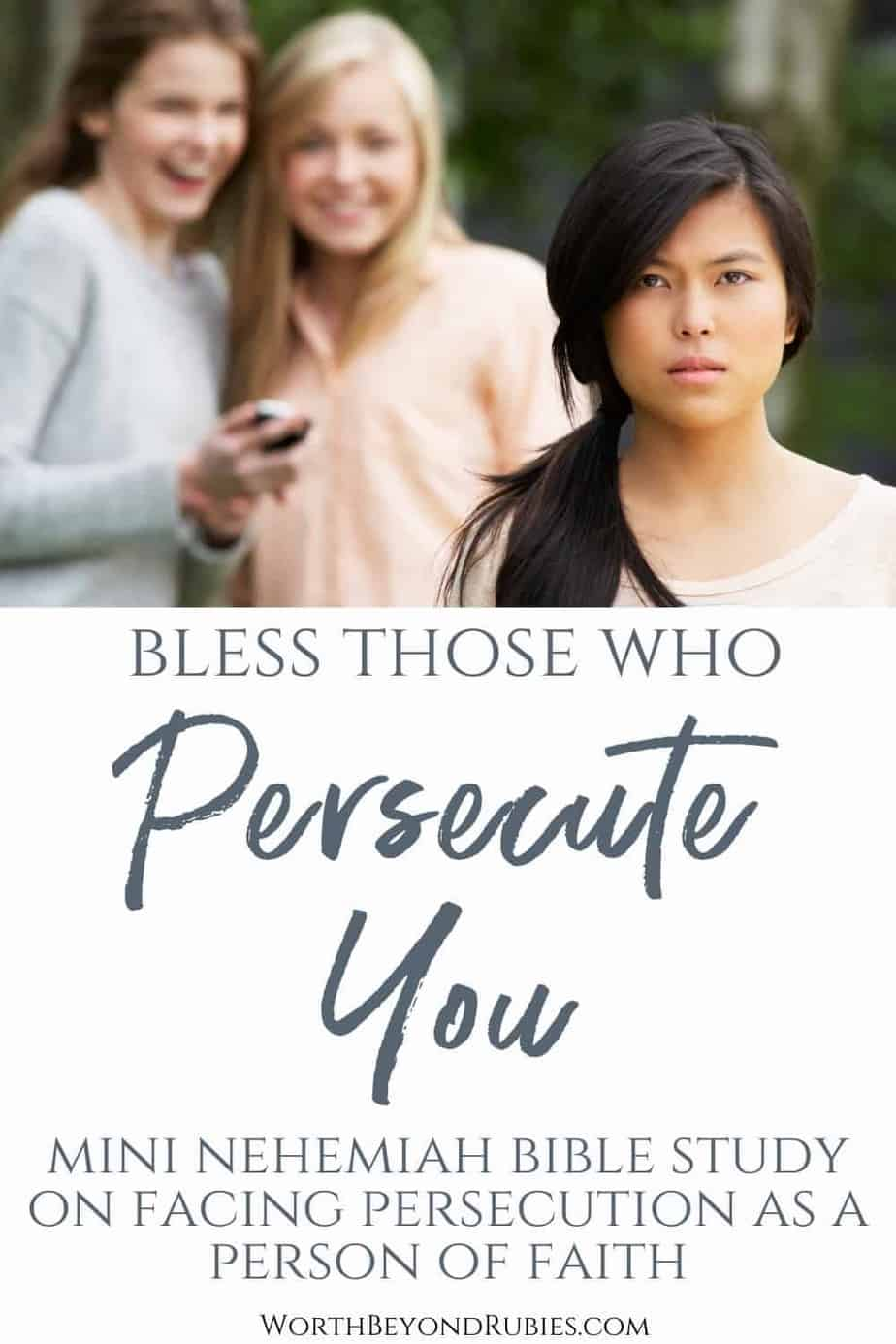 An image of a young woman with long black hair looking hurt as two young women behind her make fun of her - With text underneath that says Bless Those Who Persecute You - Mini Nehemiah Bible Study