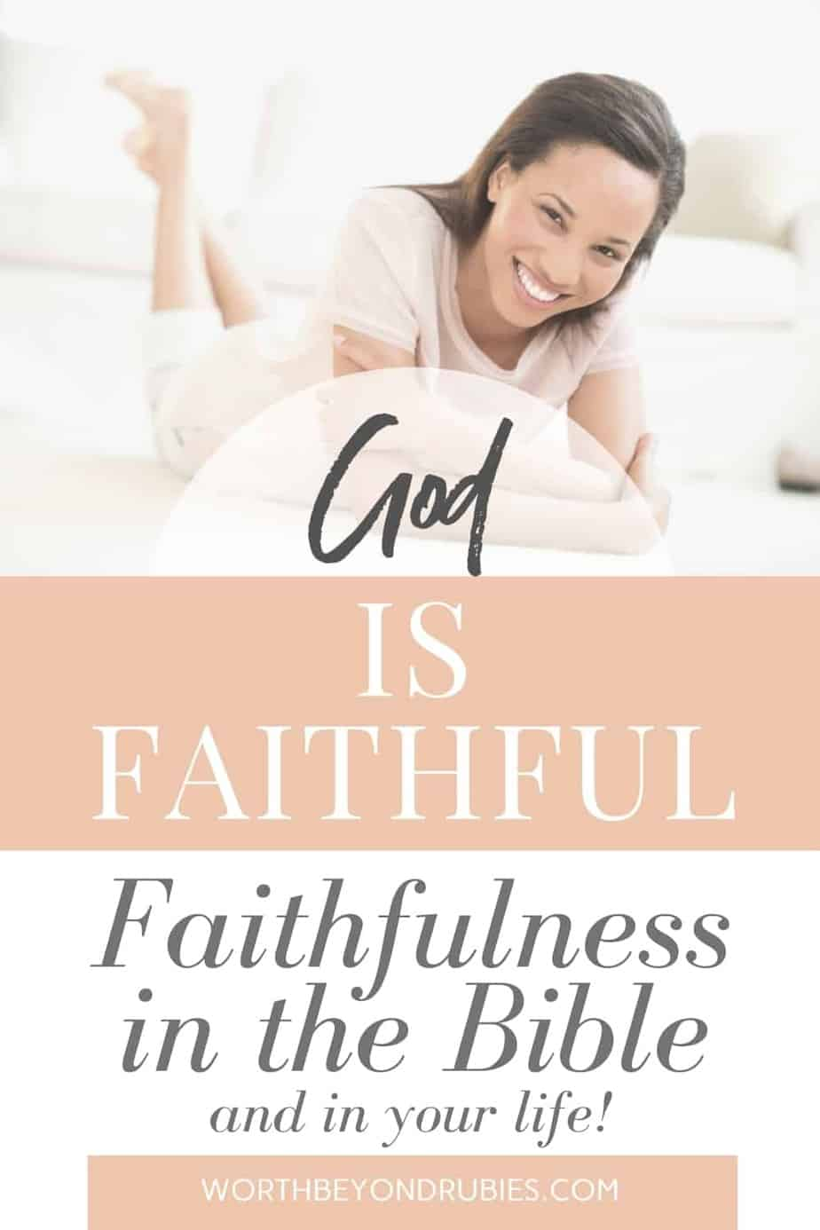 An image of a beautiful black woman lying on the floor smiling at the camera with her legs crossed and bent upward behind her and text that says God is Faithful- Faithfulness in the Bible and in Your Life