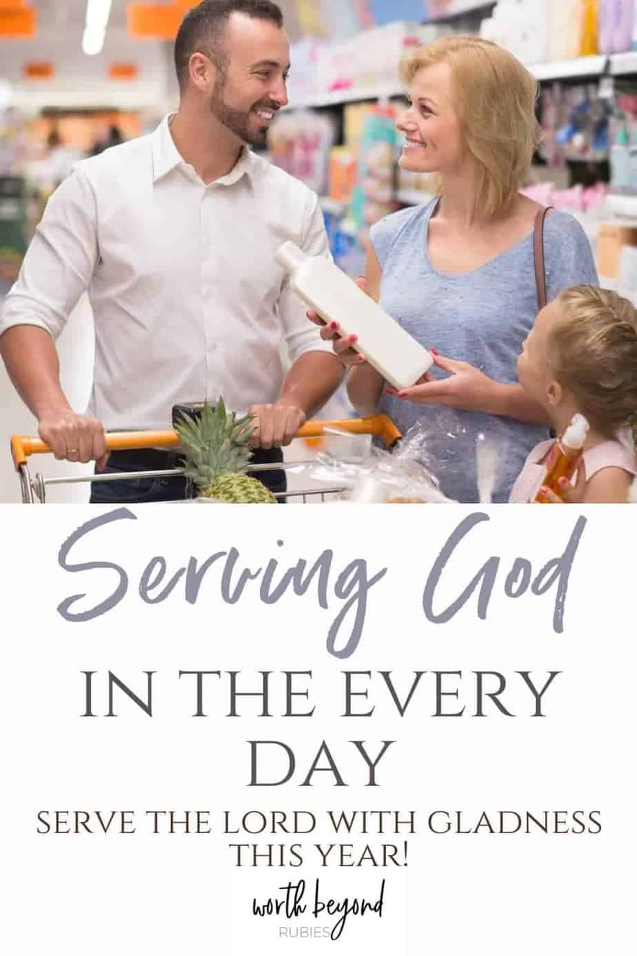 Family with kid picking cleaning products in supermarket - text overlay that says Serving God in the Every Day - Serve the Lord With Gladness This Year