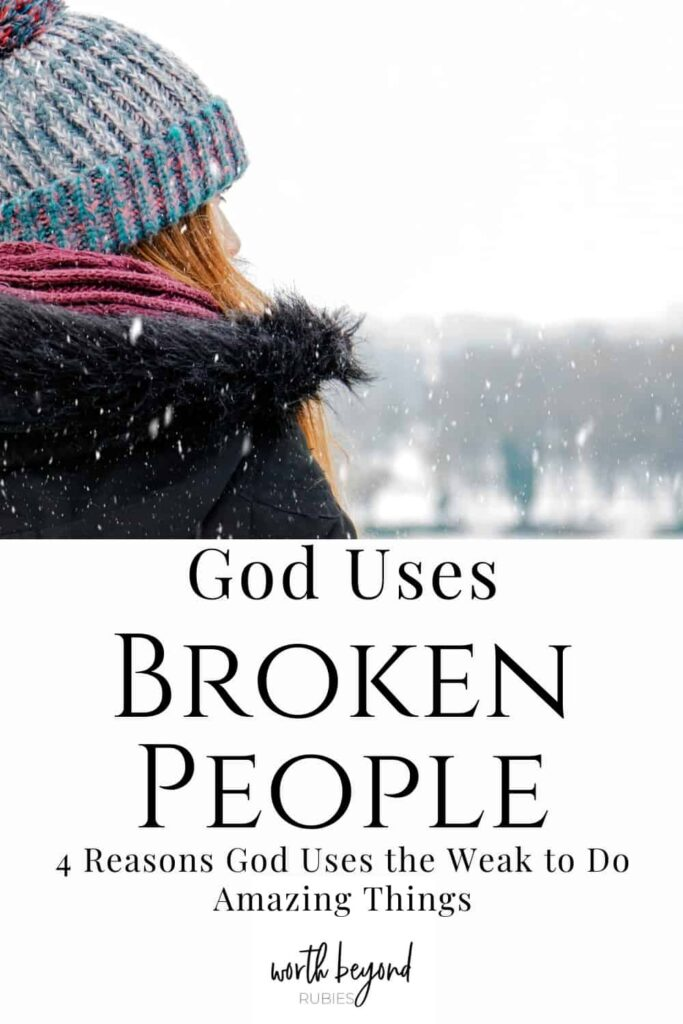 The back of a woman's head with a knit hat on who is sitting on a park bench in the snow looking out over a body of water and text that says God Uses Broken People - 4 Reasons God Uses the Weak to Do Amazing Things