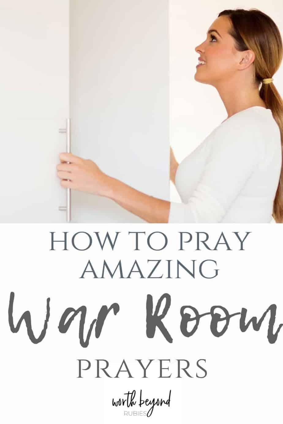 Beautiful young woman opening closet doors and text that says How to Pray Amazing War Room Prayers