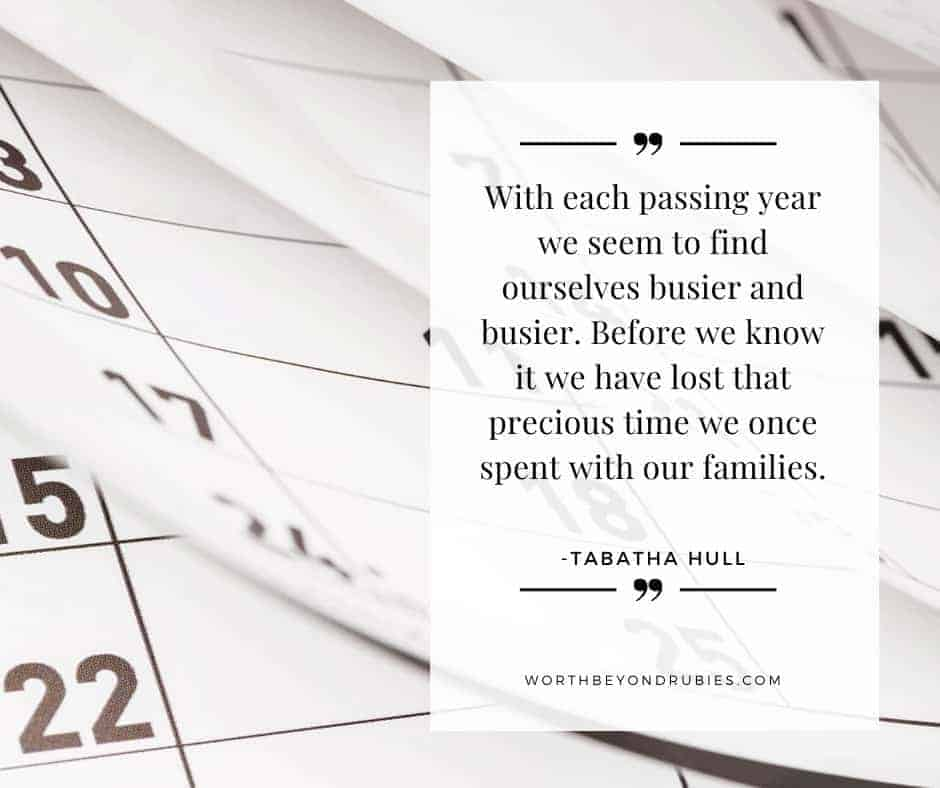 """An image of flipping calendar pages and a quote by Tabatha Hull that says """"With each passing year we seem to find ourselves busier and busier. Before we know it we have lost that precious time we once spent with our families."""""""