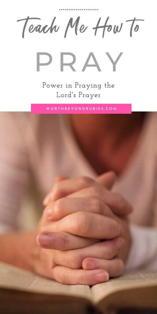 An image of a woman sitting at a table with her hands folded in prayer and text that says Teach Me How to Pray - Power in Praying the Lord's Prayer