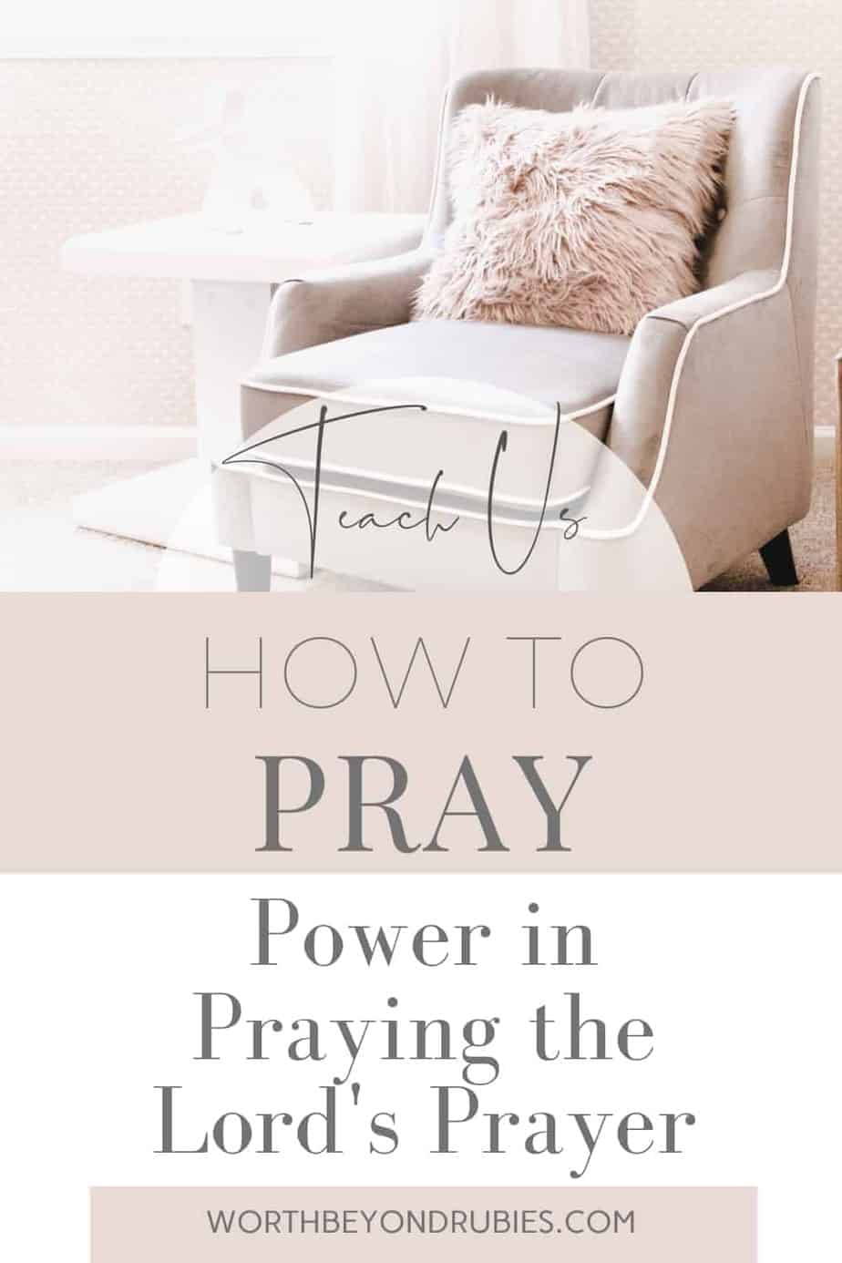 An image of a beige armchair with a light pink furry pillow on it and text that says Teach Me How to Pray - Power in Praying the Lord's Prayer