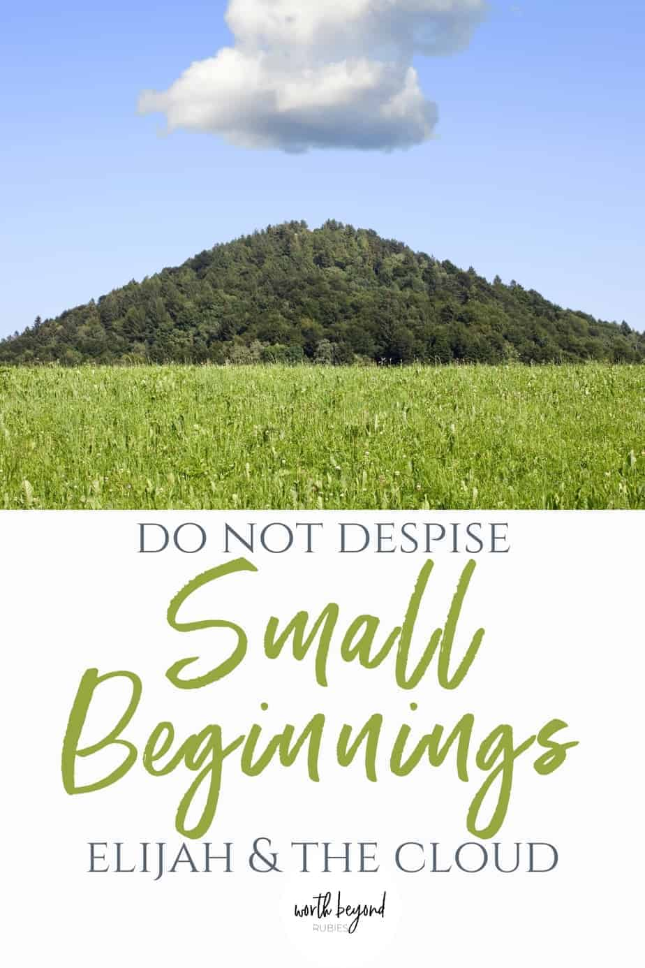 Small cloud above a mountaintop with text that says Do Not Despise Small Beginnings - Elijah and the Cloud