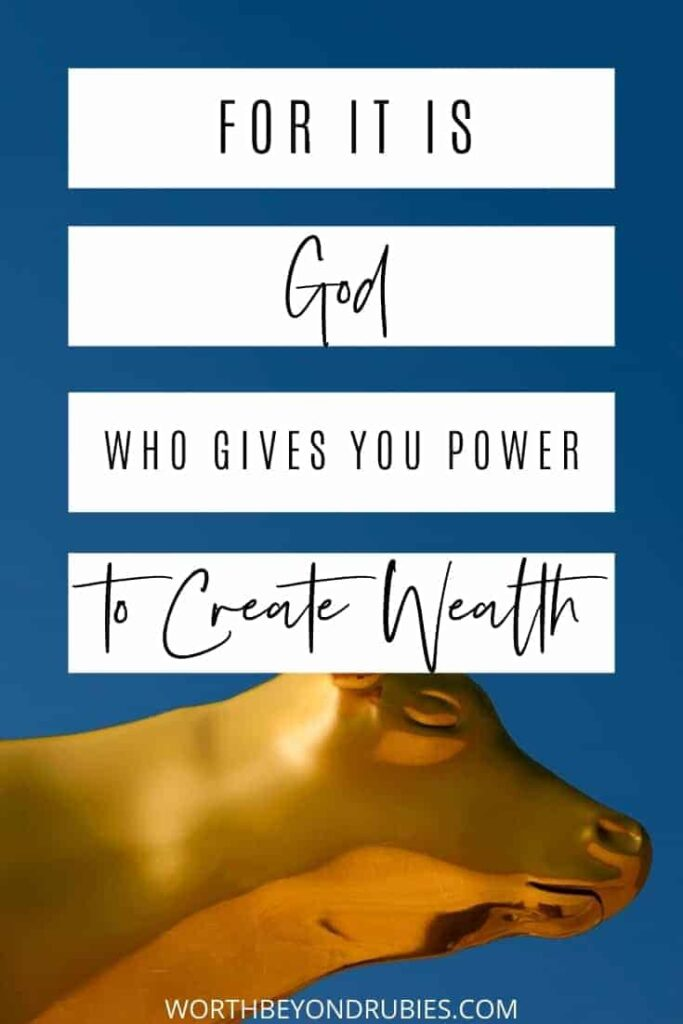 An image of a golden calf against a blue sky and text that says For it is God Who Gives You Power to Get Wealth