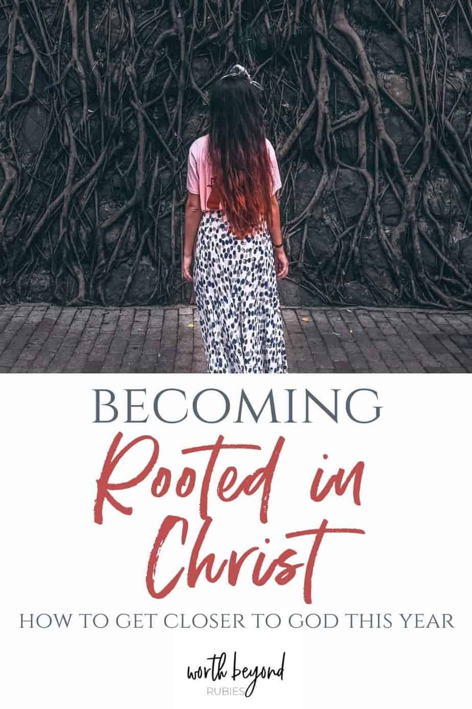 Small girl staring at root covered wall with text overlay that says Becoming Rooted in Christ - How to Get Closer to God This Year