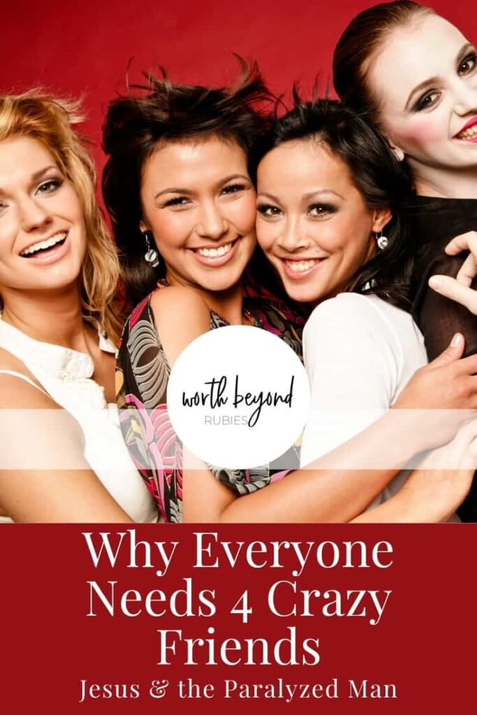 An image of four women hugging each other standing side to side against a red background and text overlay that says Why Everyone Needs 4 Crazy Friends - Jesus and the Paralytic Man