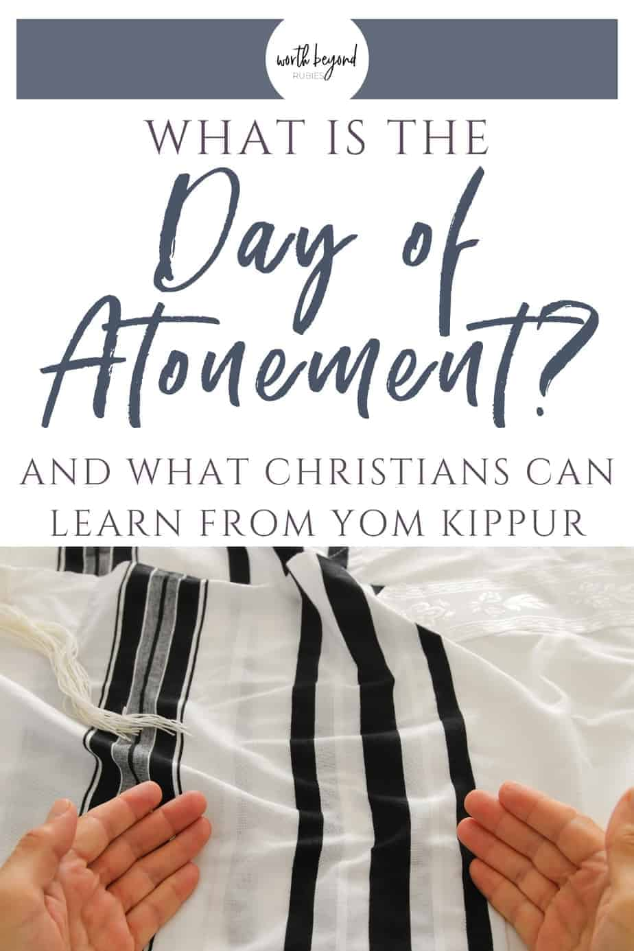 Jewish man's hands over tallit and text overlay that says What is the Day of Atonement and What Christians Can Learn From Yom Kippur