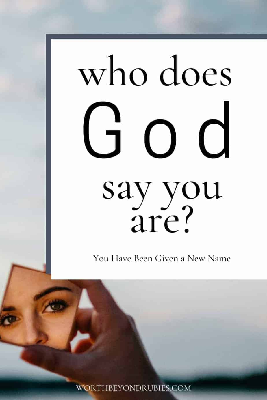 An image of a person's hand facing a lake at dusk with a mirror in their hand and a reflection of a woman's eyes and nose in the mirror and text that says Who God Says You Are - You Have a New Name