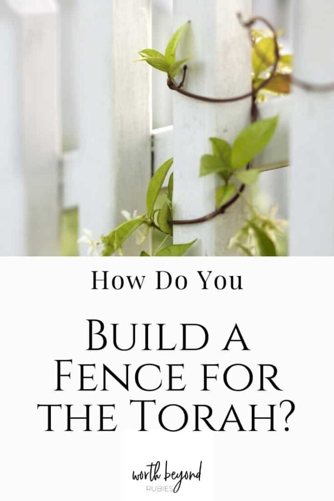 An image of a white picket fence with vines growing on it and a text overlay on a white background that says How Do You Build a Fence for the Torah?