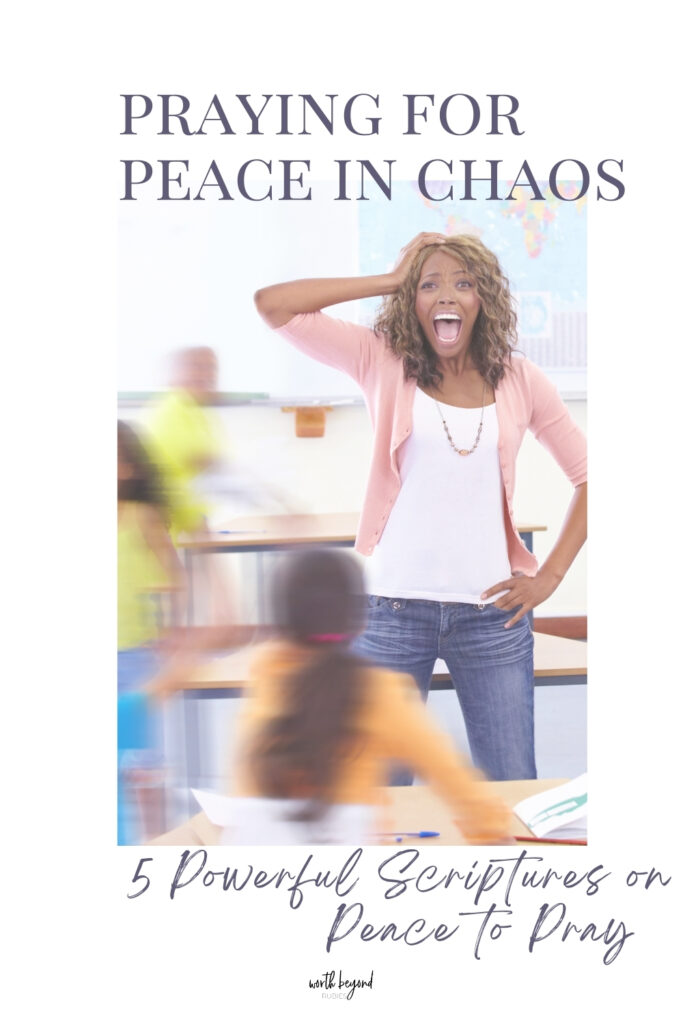 a woman looking stressed in a classroom in chaos and text that says Praying for Peace in Chaos - 5 Powerful Scriptures on Peace to Pray