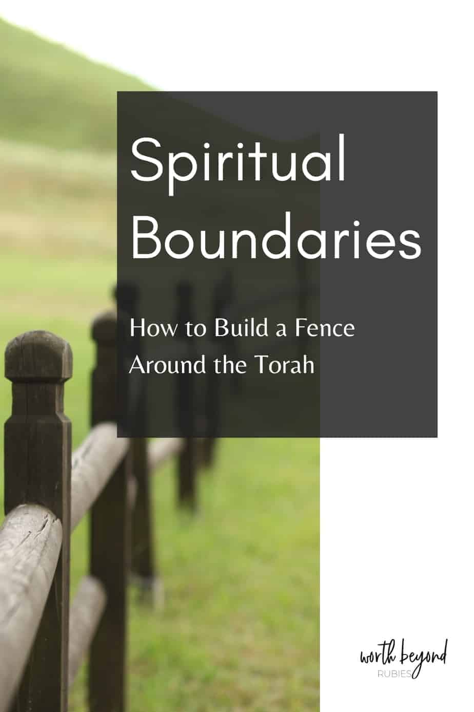An image of a wooden fence on grass and a text overlay that says Spiritual Boundaries - How to Build a Fence Around the Torah
