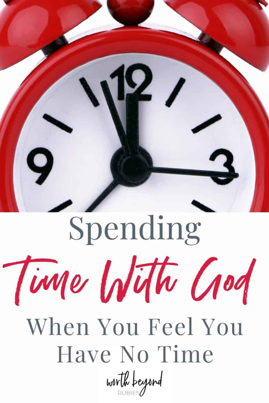 An image of a red alarm clock with a text overlay that says Spending Time With God When You Feel You Have No Time