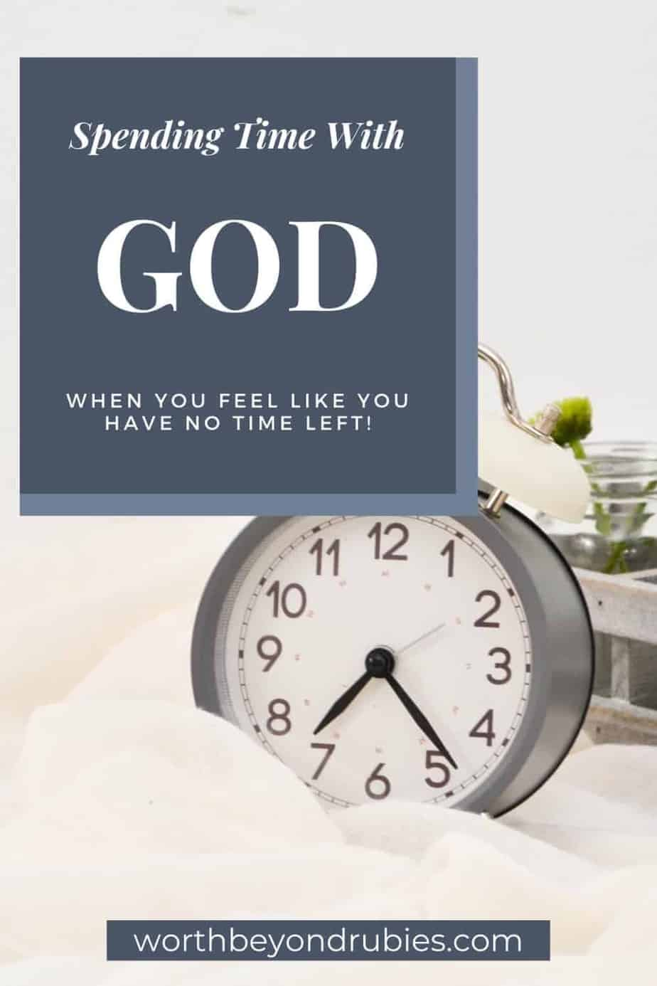 An image of a white and gray alarm clock on white fabric with succulents in the background with text that says Spending Time With God When You Are Struggling to Find the Time