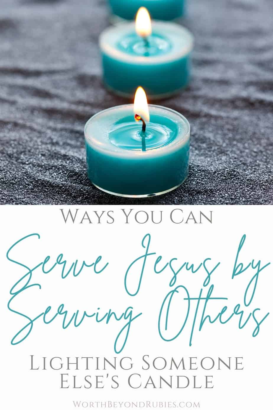 An image of blue tealight candles in black sand and text that says Ways You Serve Jesus by Serving Others - Lighting Someone Else's Candle