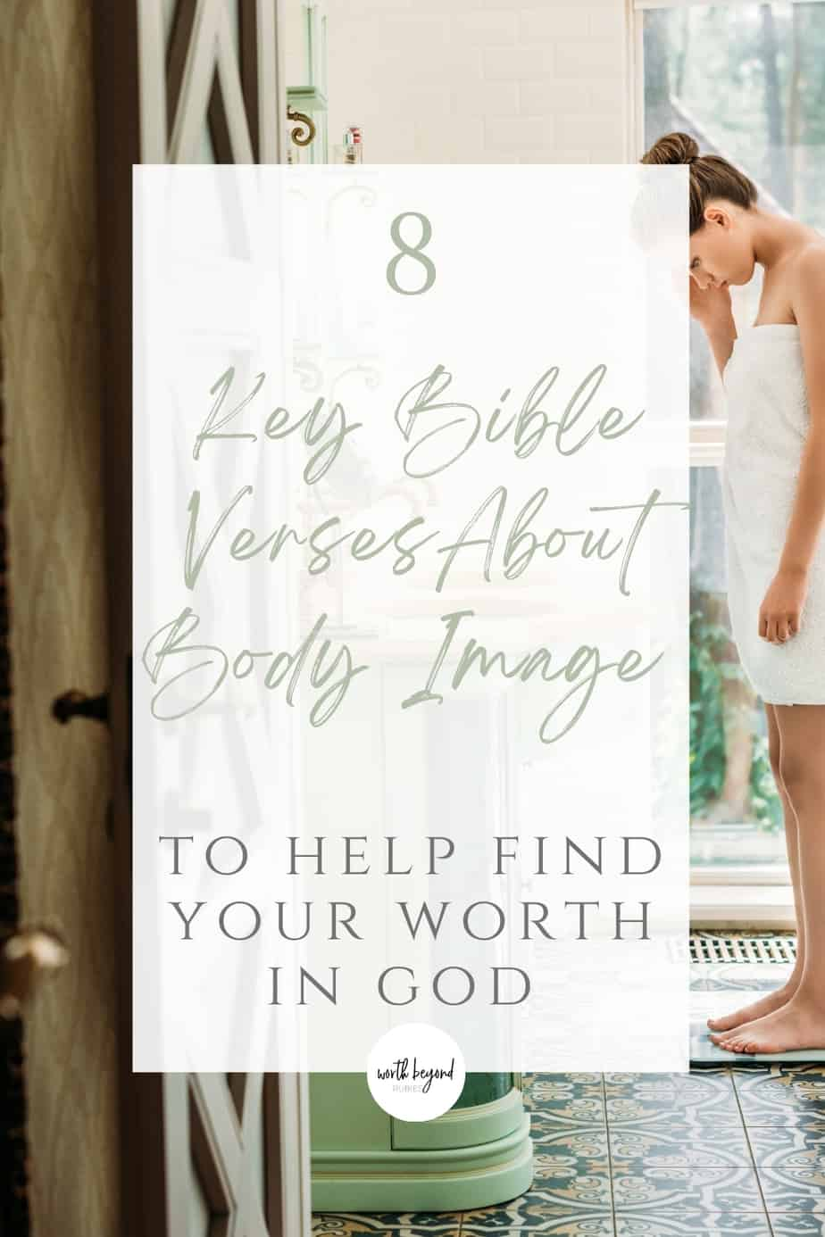 a woman in a bathroom standing on a scale and text that says 8 Key Bible Verses About Body Image  to Help Find Your Worth in God