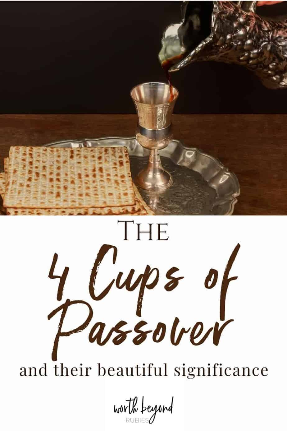 An image of a Passover plate with matzo and a kiddush cup - Text that reads The Four Cups of Passover and Their Beautiful Significance