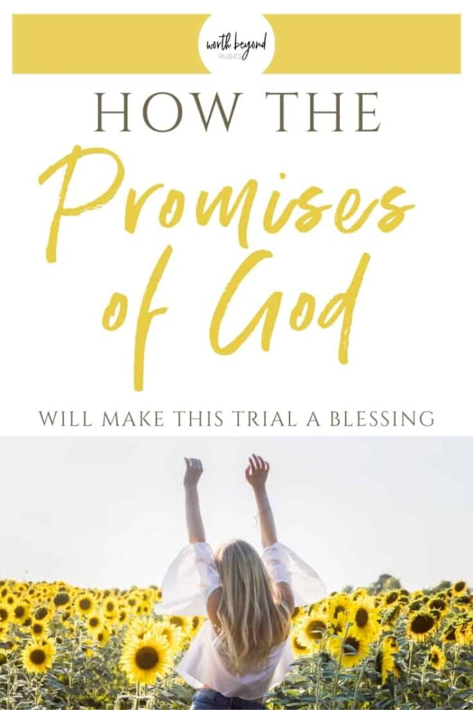 An image a woman in a white shirt, facing away, in a field of sunflowers with her arms up in the air - Text that says How the Promises of God Will Make This Trial a Blessing