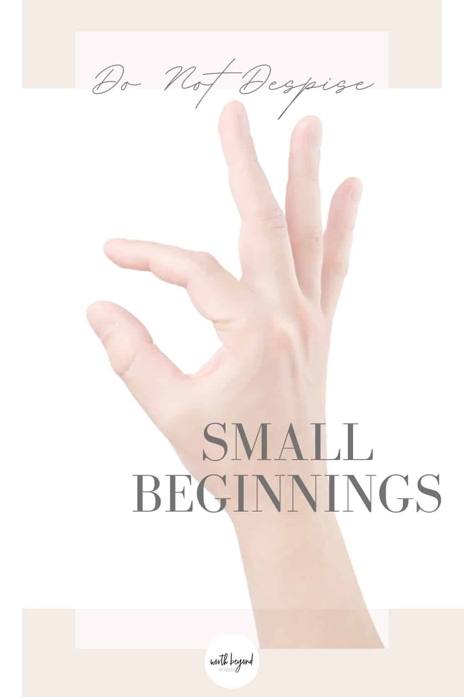 fingers making the symbol for small and text that says Do Not Despise Small Beginnings