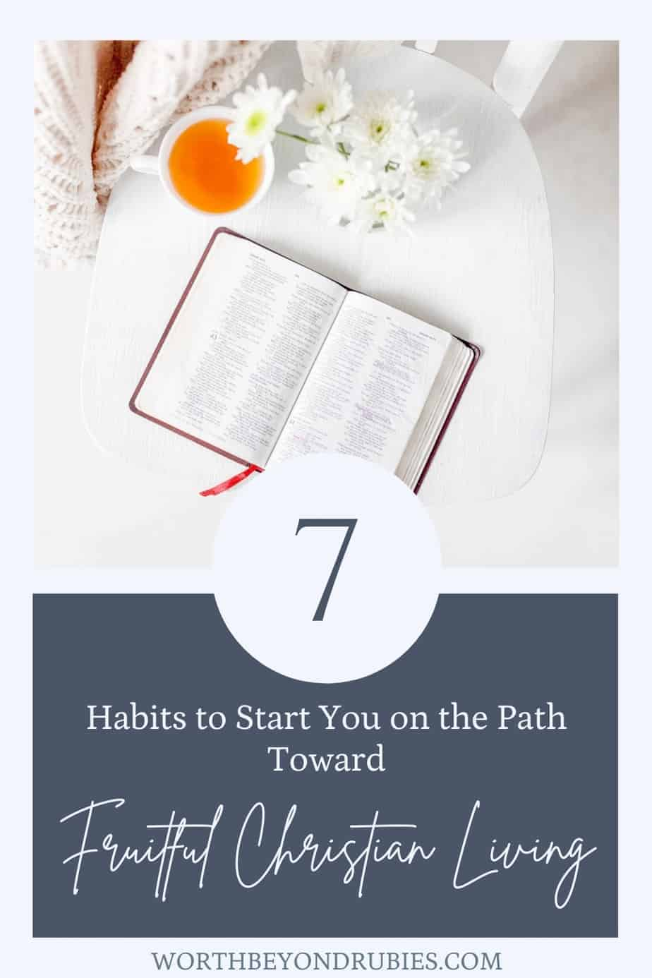 An image of a BIble and a cup of tea and text that says 7 Habits to Start You on the Path Toward Fruitful Christian Living