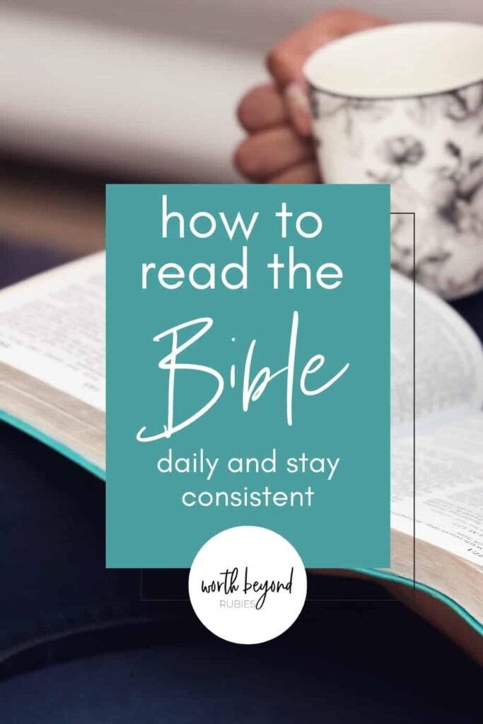 An image of a Bible on a woman's lap as she holds a cup of tea and text that says How to Read the Bible Daily and Stay Consistent