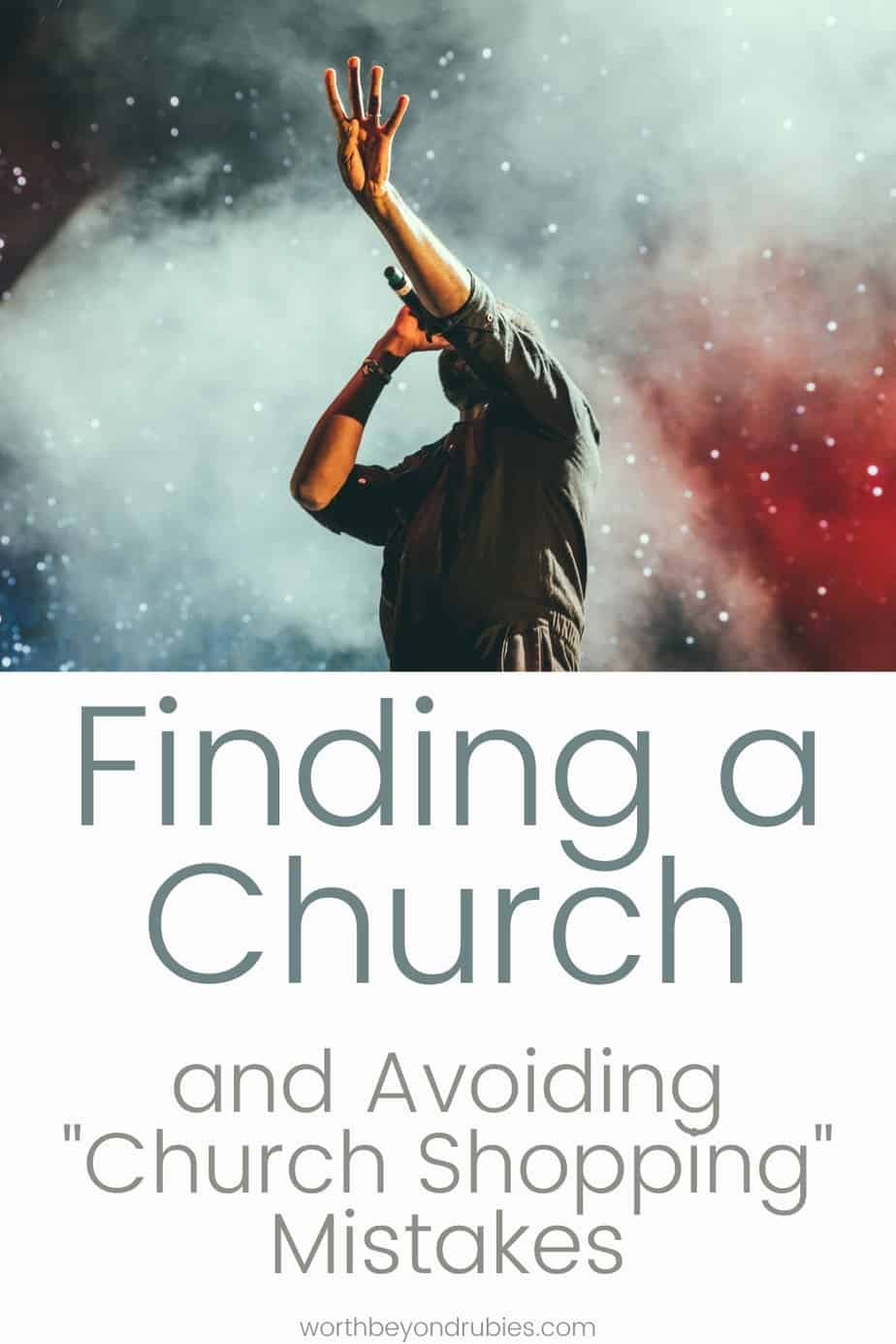 an image of a worship leader and text that says Finding a Church and Avoiding Church Shopping Mistakes
