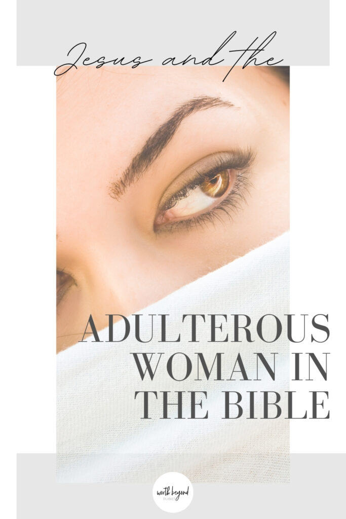 a woman's face with a veil over her nose and mouth and text overlay that says Jesus and the Adulterous Woman in the Bible
